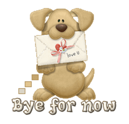 Bye for now - PuppyLoveULetter
